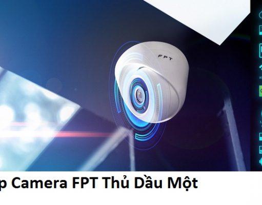 Lắp Camera FPT Thủ Dầu Một